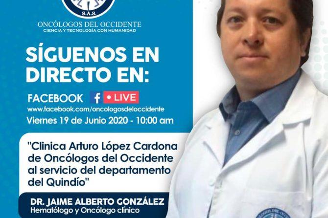 Este viernes 19 Junio a las 10 am por nuestro FacebookLive con la emisión en directo de «Clínica Arturo López Cardona de Oncólogos del Occidente al servicio del departamento del Quindío»